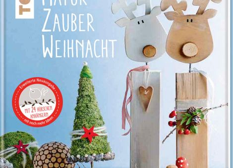 Natur Zauber Weihnacht. Dekoratives aus Naturmaterialien