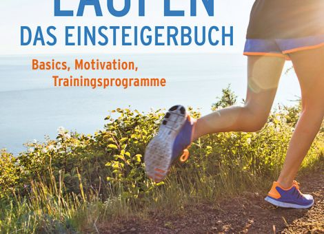 Laufen. Das Einsteigerbuch: Basics, Motivation, Trainingsprogramme